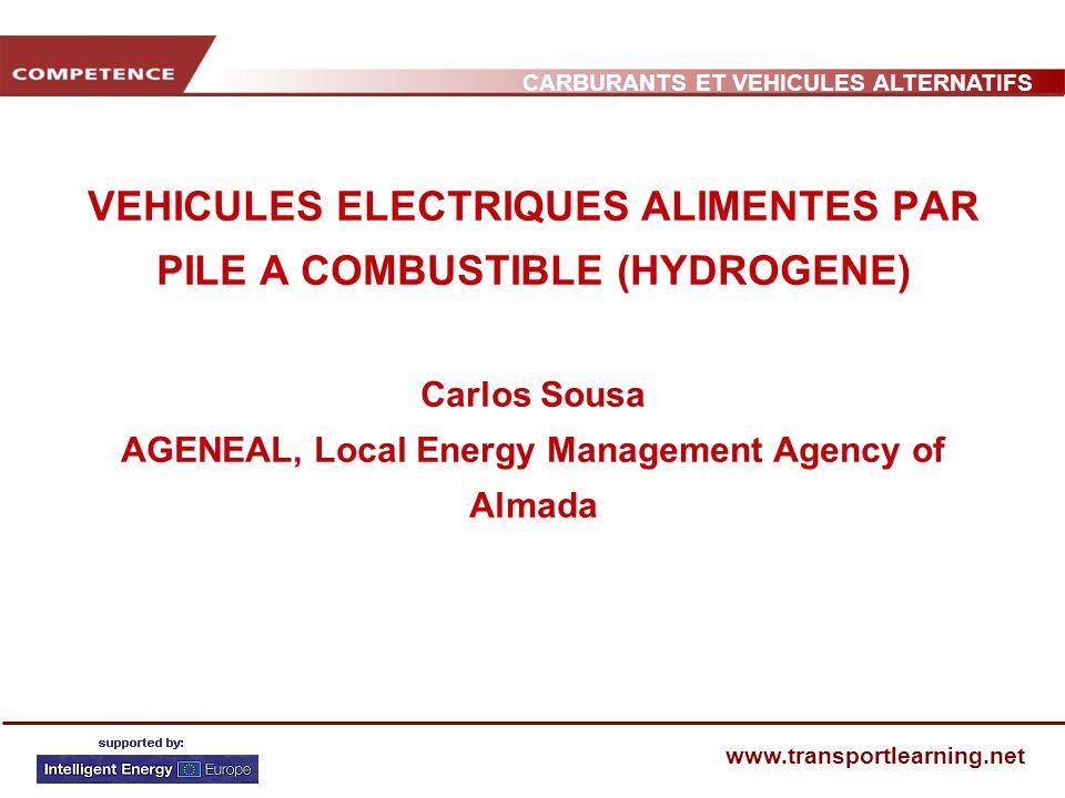 CARBURANTS ET VEHICULES ALTERNATIFS www.transportlearning.net VEHICULES ELECTRIQUES ALIMENTES PAR PILE A COMBUSTIBLE (HYDROGENE) Carlos Sousa AGENEAL,