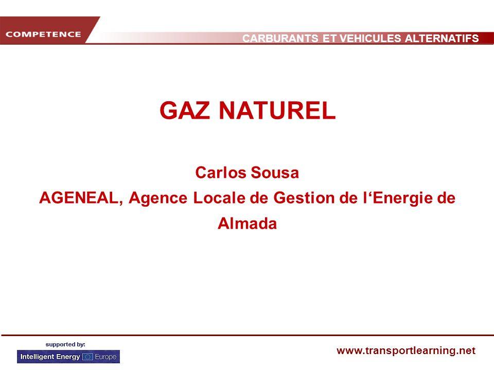 CARBURANTS ET VEHICULES ALTERNATIFS www.transportlearning.net GAZ NATUREL Carlos Sousa AGENEAL, Agence Locale de Gestion de lEnergie de Almada