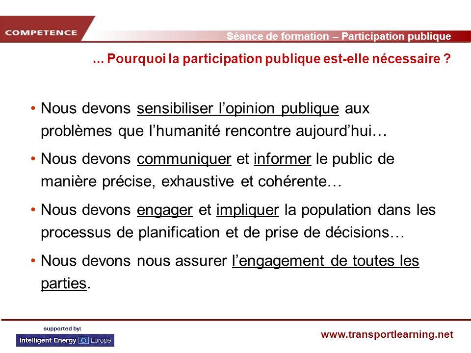 Séance de formation – Participation publique www.transportlearning.net Nous devons sensibiliser lopinion publique aux problèmes que lhumanité rencontr