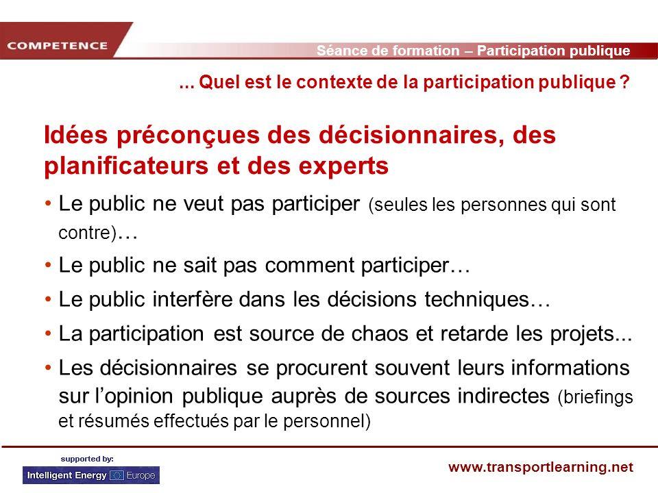 Séance de formation – Participation publique www.transportlearning.net Idées préconçues des décisionnaires, des planificateurs et des experts...