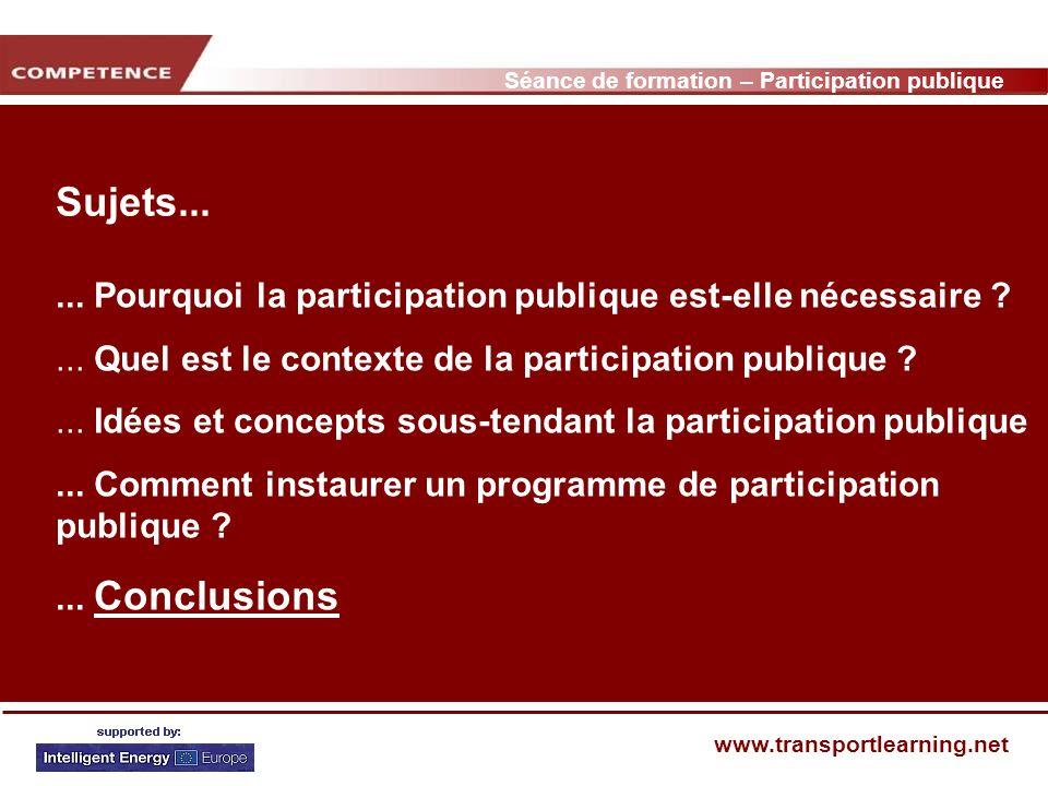 Séance de formation – Participation publique www.transportlearning.net Sujets...... Pourquoi la participation publique est-elle nécessaire ?... Quel e