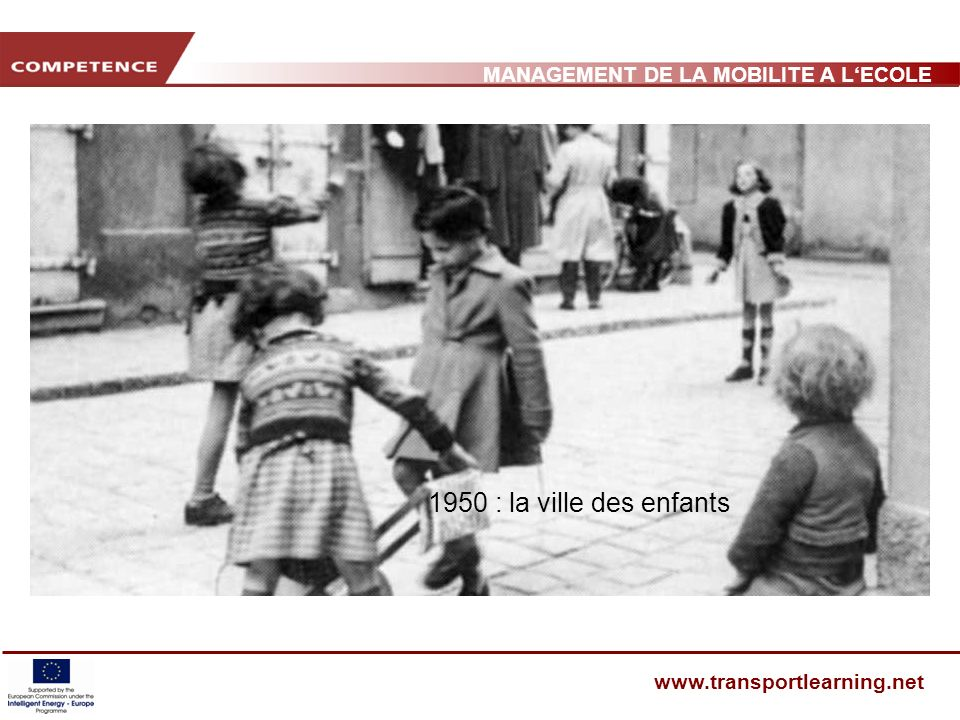 MANAGEMENT DE LA MOBILITE A LECOLE www.transportlearning.net 1950 : la ville des enfants