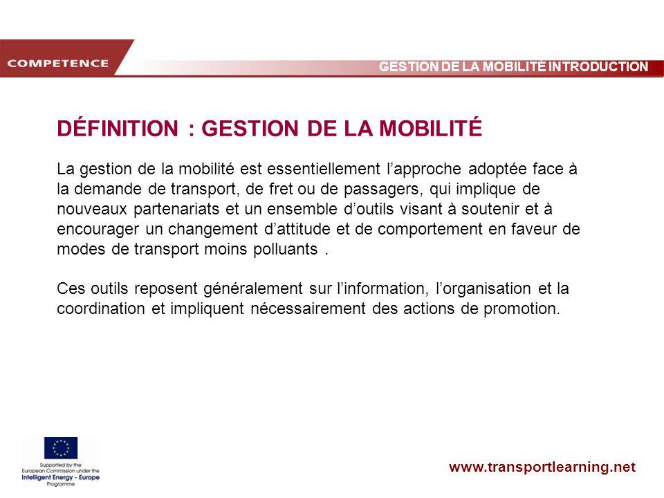 www.transportlearning.net GESTION DE LA MOBILITÉ INTRODUCTION DÉFINITION : GESTION DE LA MOBILITÉ La gestion de la mobilité est essentiellement lappro