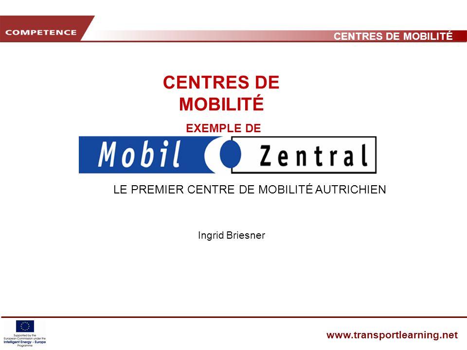 CENTRES DE MOBILITÉ www.transportlearning.net Perspectives davenir Réseau de centres de mobilité indépendants en Autriche À la suite de létude de mise en œuvre de 1999, un nouveau centre de mobilité a vu le jour en 2001 à la gare routière de Bischofhofen.