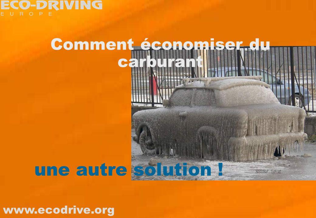www.ecodrive.org Comment économiser du carburant une autre solution !