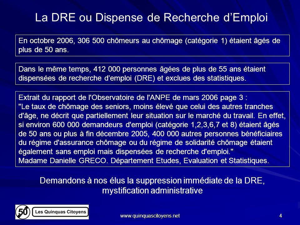 www.quinquascitoyens.net 4 La DRE ou Dispense de Recherche dEmploi En octobre 2006, 306 500 chômeurs au chômage (catégorie 1) étaient âgés de plus de