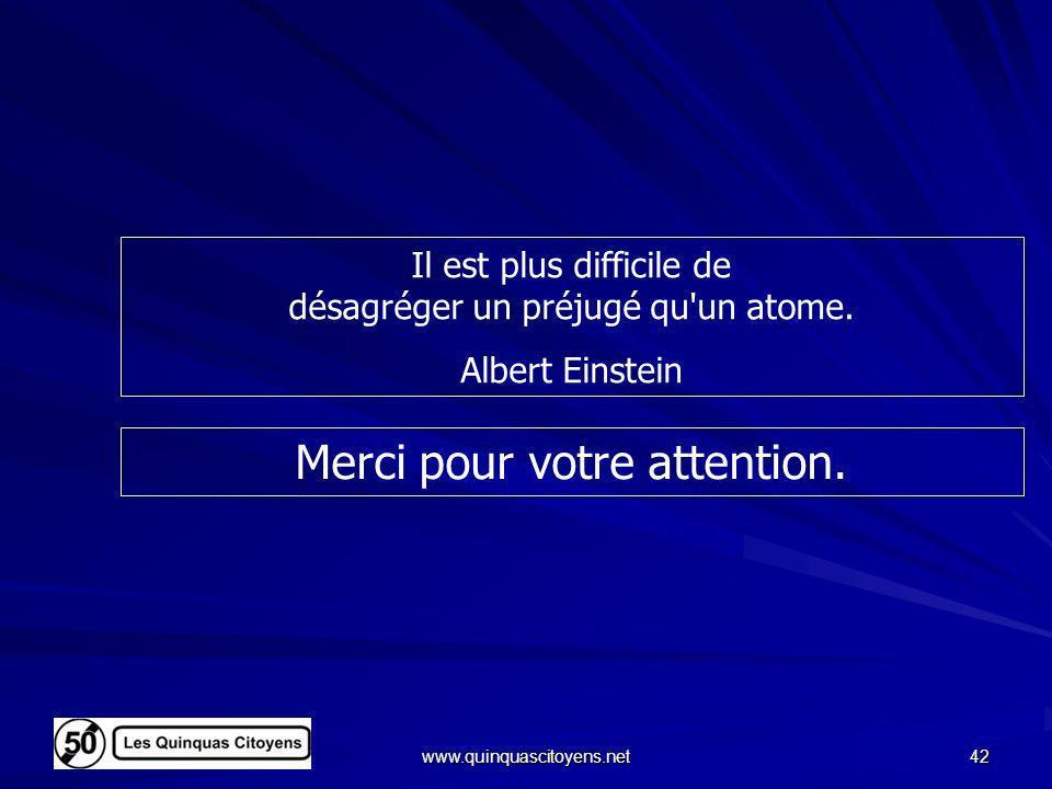 www.quinquascitoyens.net 42 Merci pour votre attention. Il est plus difficile de désagréger un préjugé qu'un atome. Albert Einstein