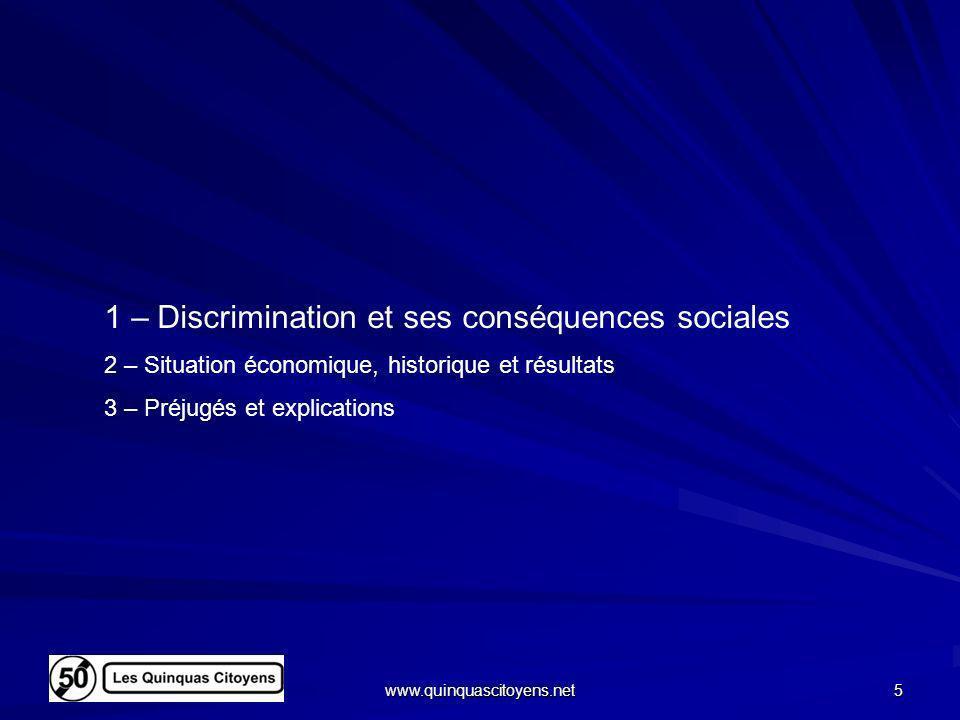 www.quinquascitoyens.net 5 1 – Discrimination et ses conséquences sociales 2 – Situation économique, historique et résultats 3 – Préjugés et explicati
