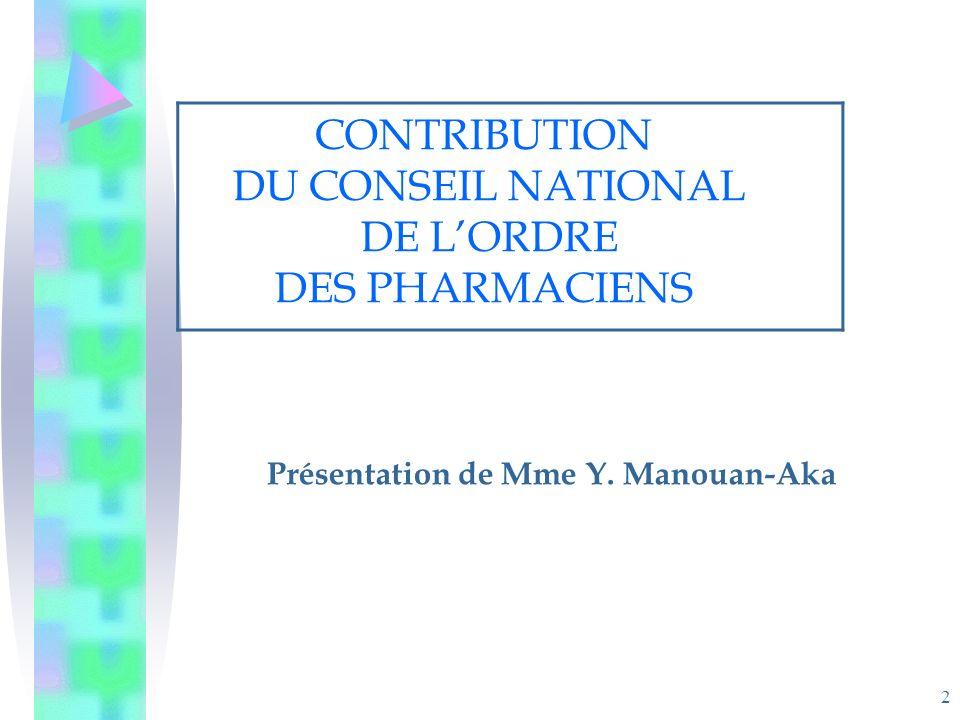 2 CONTRIBUTION DU CONSEIL NATIONAL DE LORDRE DES PHARMACIENS Présentation de Mme Y. Manouan-Aka