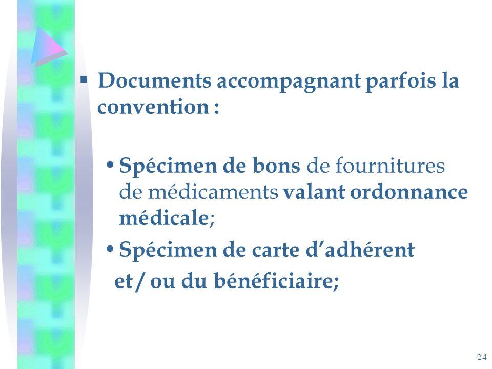 24 Documents accompagnant parfois la convention : Spécimen de bons de fournitures de médicaments valant ordonnance médicale ; Spécimen de carte dadhérent et / ou du bénéficiaire;