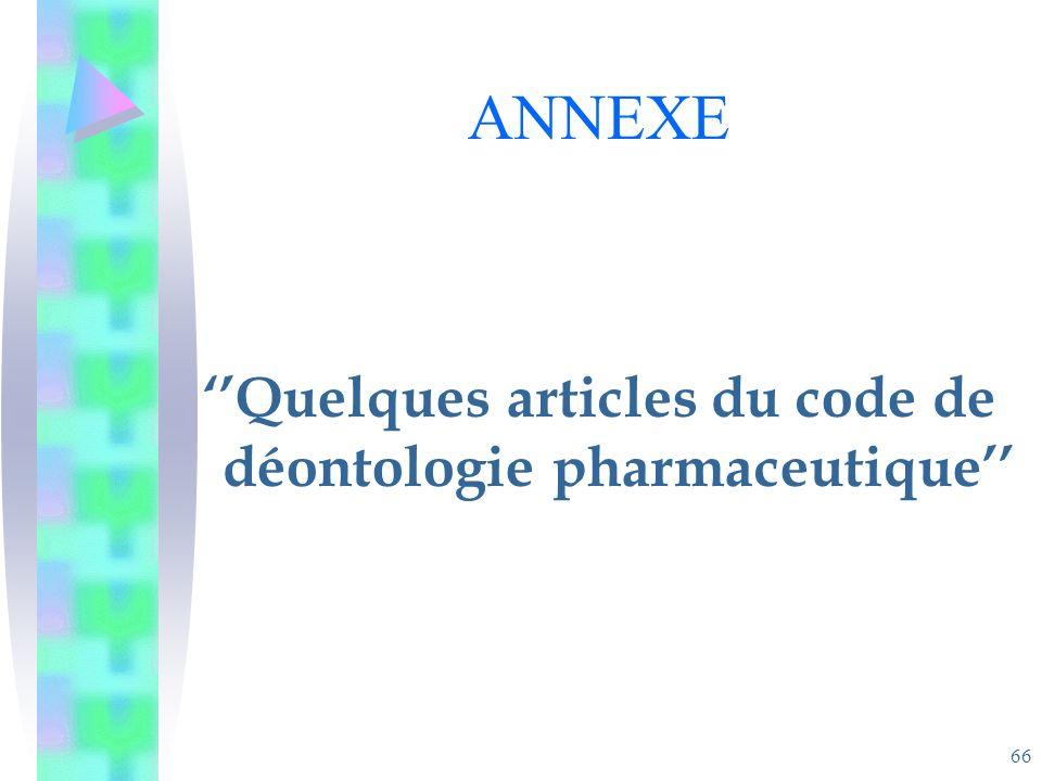 66 ANNEXE Quelques articles du code de déontologie pharmaceutique
