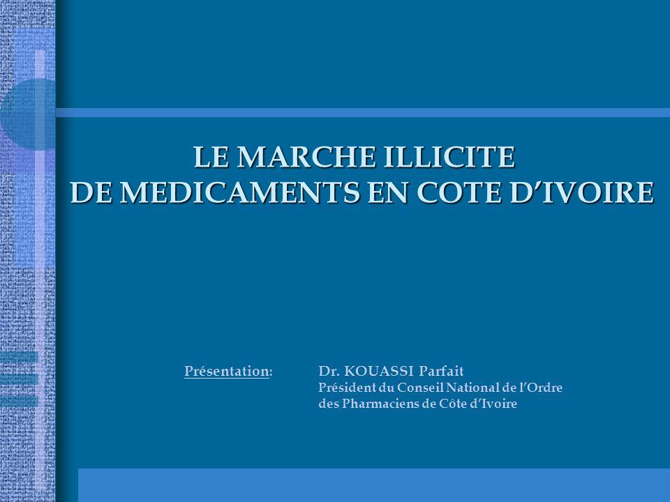 LE MARCHE ILLICITE DE MEDICAMENTS EN COTE DIVOIRE LE MARCHE ILLICITE DE MEDICAMENTS EN COTE DIVOIRE Présentation : Dr.