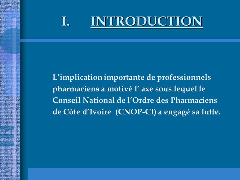 I.INTRODUCTION Limplication importante de professionnels pharmaciens a motivé l axe sous lequel le Conseil National de lOrdre des Pharmaciens de Côte dIvoire (CNOP-CI) a engagé sa lutte.
