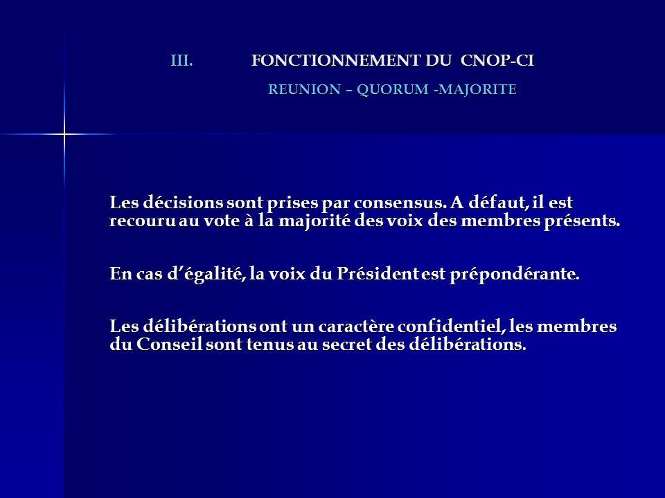 III.FONCTIONNEMENT DU CNOP-CI REUNION – QUORUM -MAJORITE Les décisions sont prises par consensus. A défaut, il est recouru au vote à la majorité des v
