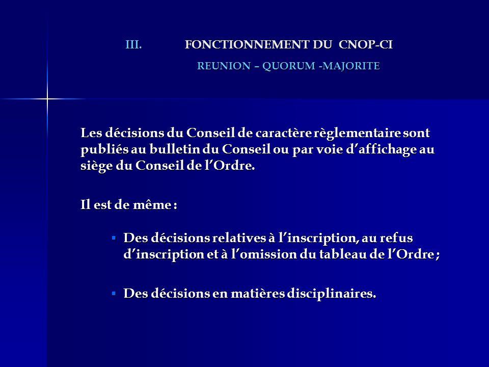 III.FONCTIONNEMENT DU CNOP-CI REUNION – QUORUM -MAJORITE Les décisions du Conseil de caractère règlementaire sont publiés au bulletin du Conseil ou pa