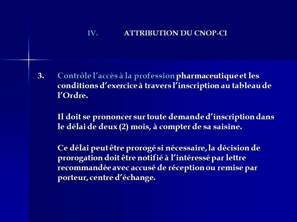 IV.ATTRIBUTION DU CNOP-CI 3.Contrôle laccès à la profession pharmaceutique et les conditions dexercice à travers linscription au tableau de lOrdre.