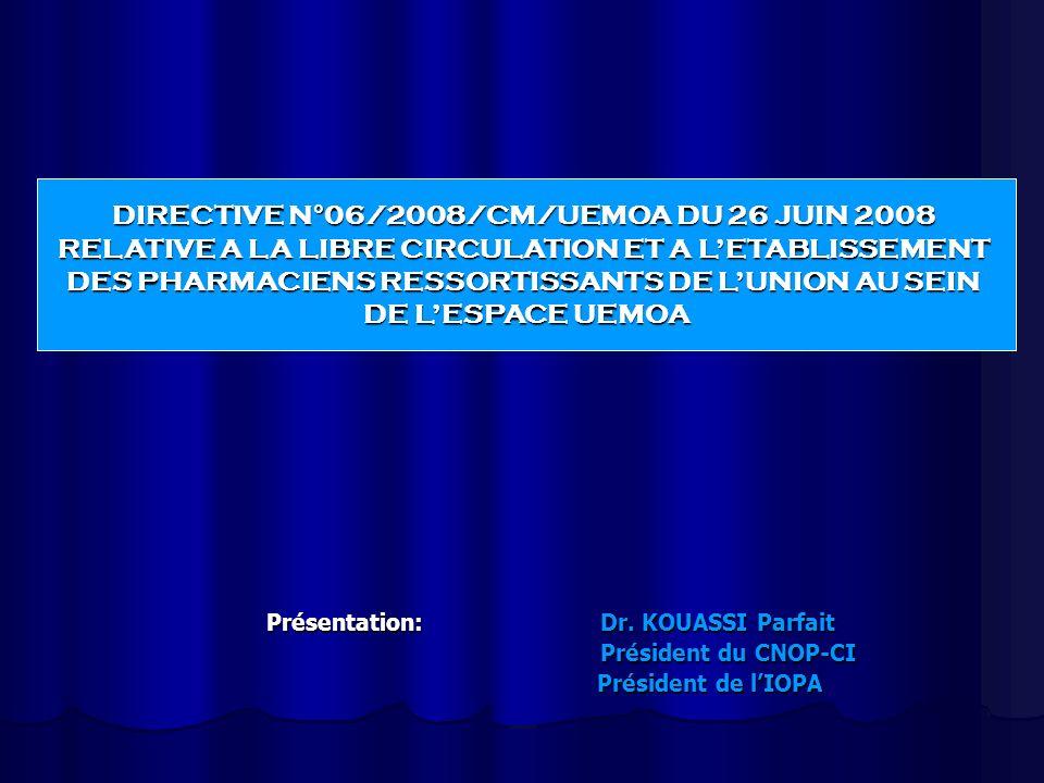 Présentation: Dr. KOUASSI Parfait Président du CNOP-CI Président du CNOP-CI Président de lIOPA Président de lIOPA DIRECTIVE N°06/2008/CM/UEMOA DU 26 J