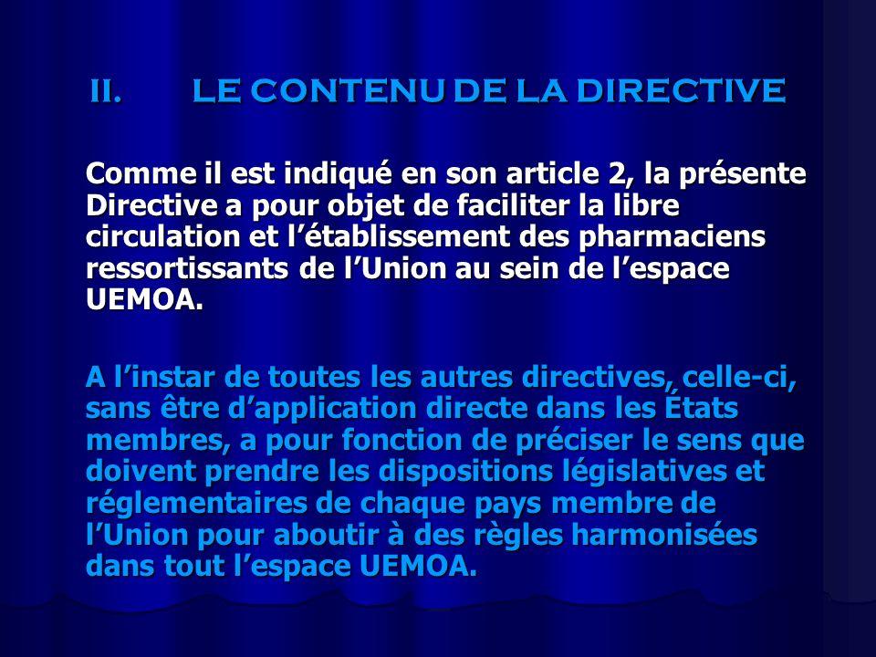 II.LE CONTENU DE LA DIRECTIVE Comme il est indiqué en son article 2, la présente Directive a pour objet de faciliter la libre circulation et létabliss