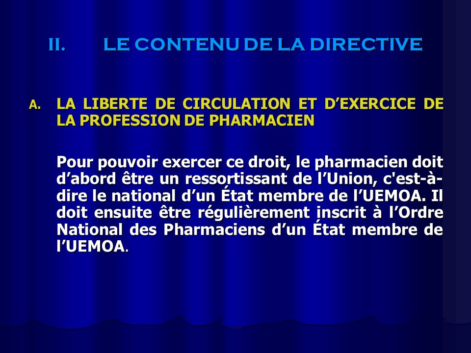 II.LE CONTENU DE LA DIRECTIVE A. LA LIBERTE DE CIRCULATION ET DEXERCICE DE LA PROFESSION DE PHARMACIEN Pour pouvoir exercer ce droit, le pharmacien do