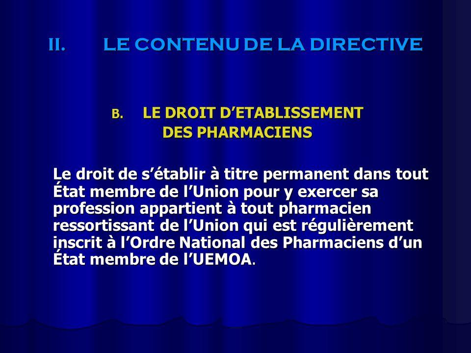 II.LE CONTENU DE LA DIRECTIVE B. LE DROIT DETABLISSEMENT DES PHARMACIENS Le droit de sétablir à titre permanent dans tout État membre de lUnion pour y