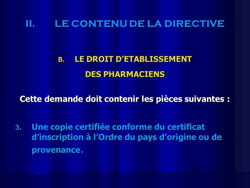 II.LE CONTENU DE LA DIRECTIVE B. LE DROIT DETABLISSEMENT DES PHARMACIENS Cette demande doit contenir les pièces suivantes : 3. Une copie certifiée con