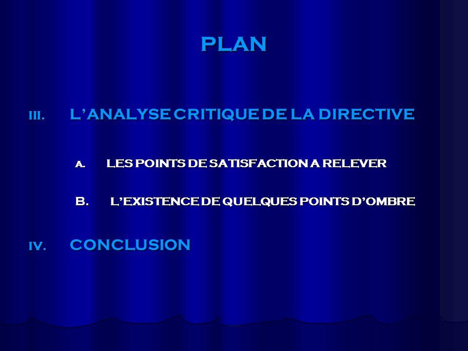 PLAN III. LANALYSE CRITIQUE DE LA DIRECTIVE A. LES POINTS DE SATISFACTION A RELEVER B. LEXISTENCE DE QUELQUES POINTS DOMBRE IV. CONCLUSION