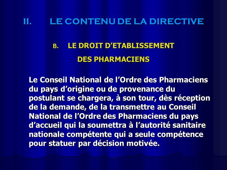 II.LE CONTENU DE LA DIRECTIVE B. LE DROIT DETABLISSEMENT DES PHARMACIENS Le Conseil National de lOrdre des Pharmaciens du pays dorigine ou de provenan