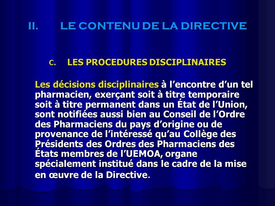 II.LE CONTENU DE LA DIRECTIVE C. LES PROCEDURES DISCIPLINAIRES Les décisions disciplinaires à lencontre dun tel pharmacien, exerçant soit à titre temp