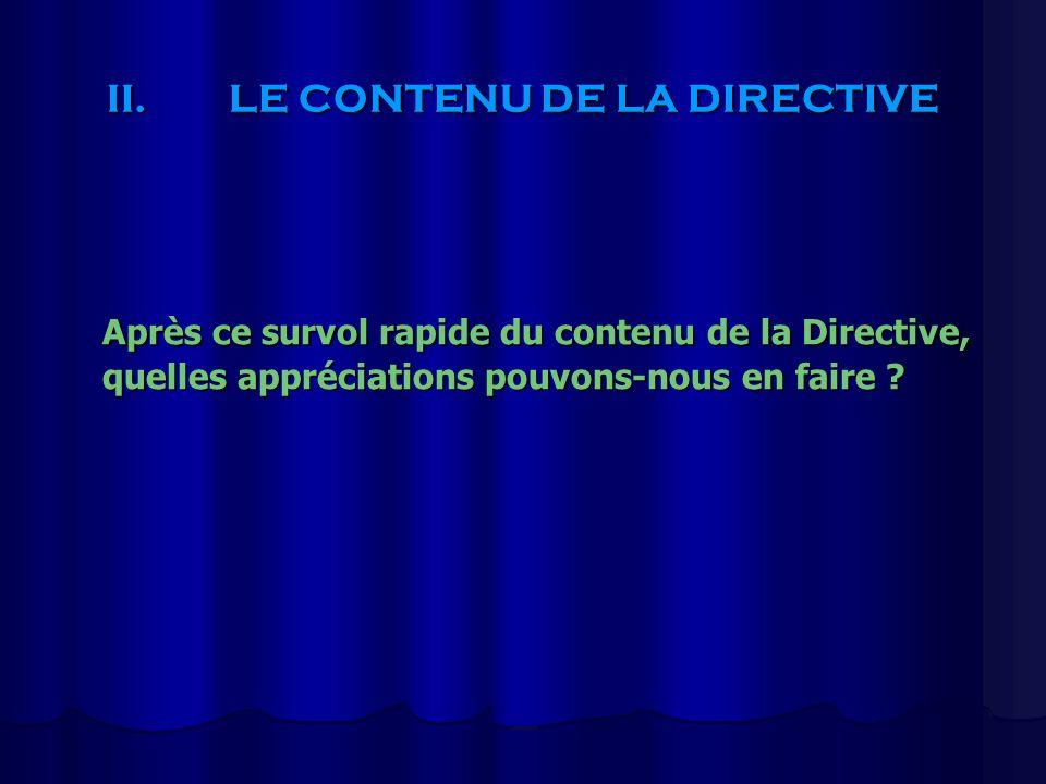 II.LE CONTENU DE LA DIRECTIVE Après ce survol rapide du contenu de la Directive, quelles appréciations pouvons-nous en faire ?