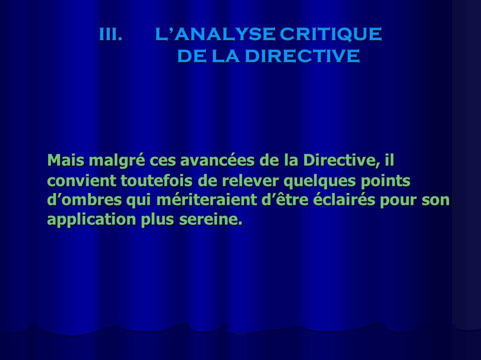 III.LANALYSE CRITIQUE DE LA DIRECTIVE Mais malgré ces avancées de la Directive, il convient toutefois de relever quelques points dombres qui mériterai