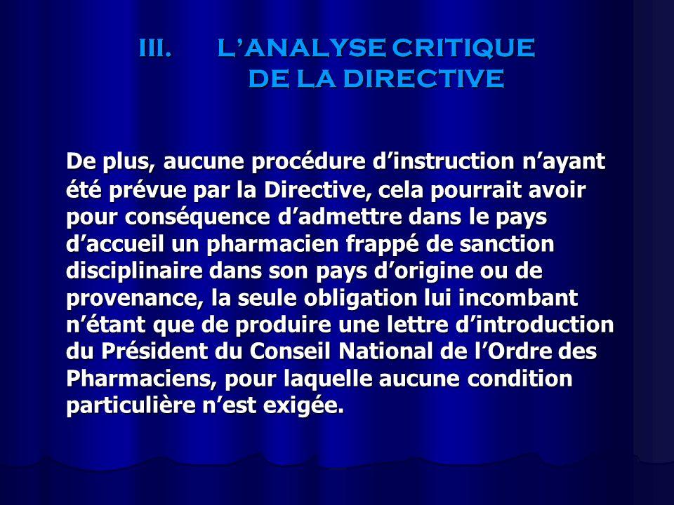 III.LANALYSE CRITIQUE DE LA DIRECTIVE De plus, aucune procédure dinstruction nayant été prévue par la Directive, cela pourrait avoir pour conséquence