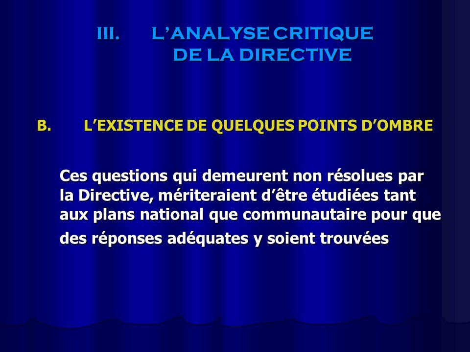 III.LANALYSE CRITIQUE DE LA DIRECTIVE B.LEXISTENCE DE QUELQUES POINTS DOMBRE Ces questions qui demeurent non résolues par la Directive, mériteraient d