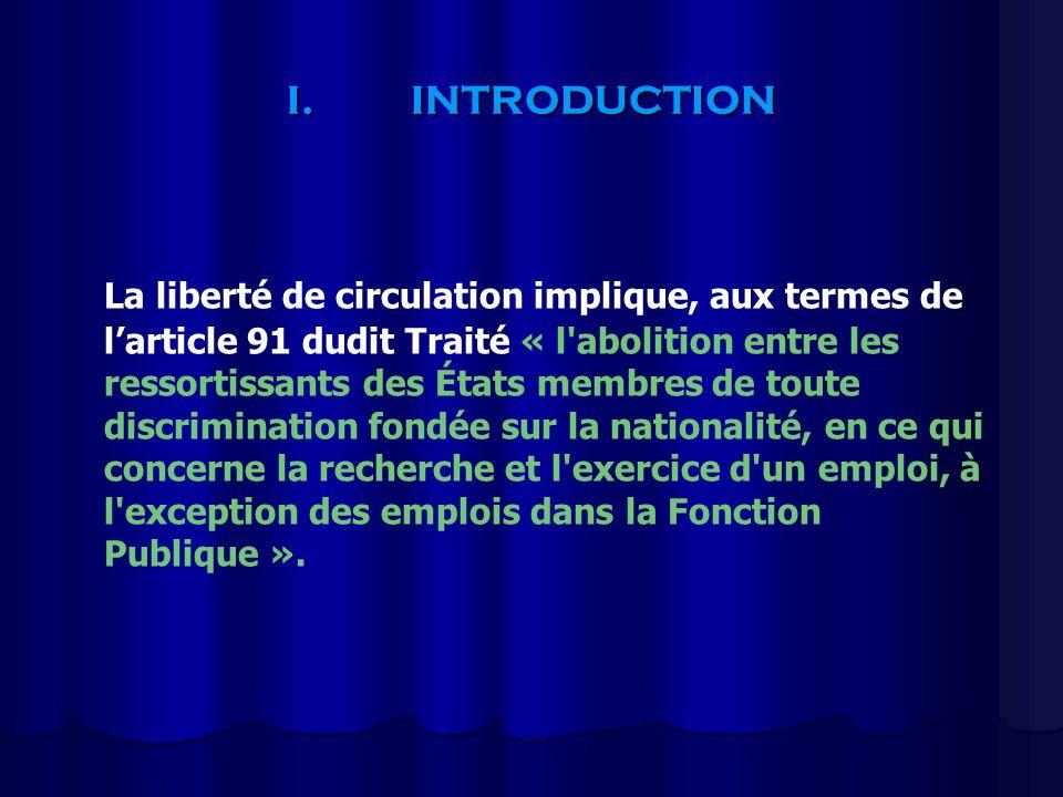 I.INTRODUCTION La liberté de circulation implique, aux termes de larticle 91 dudit Traité « l'abolition entre les ressortissants des États membres de