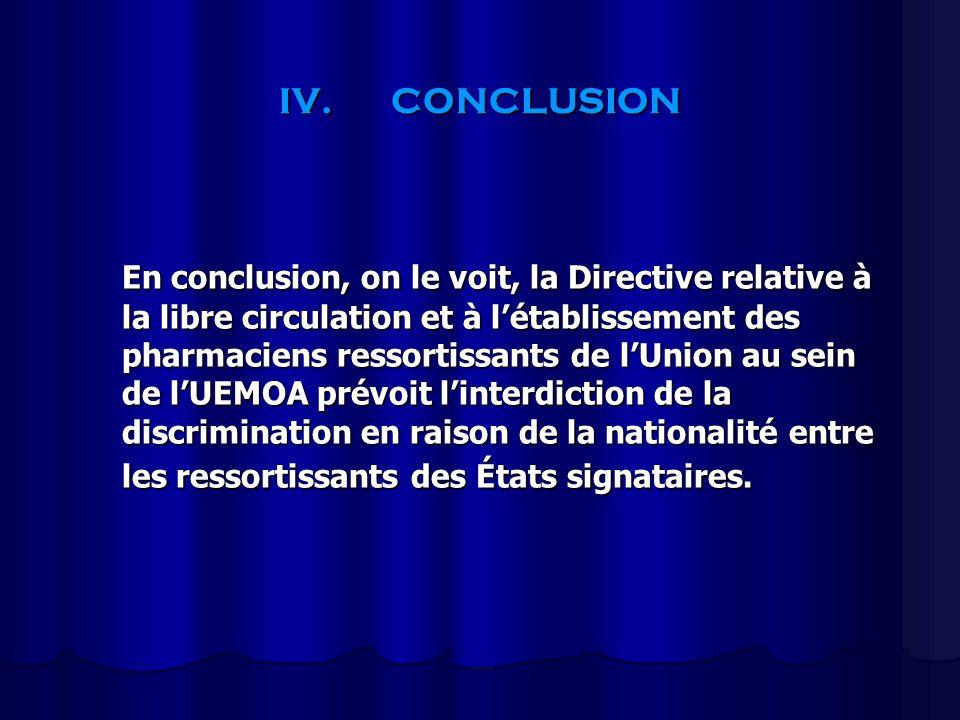 IV.CONCLUSION En conclusion, on le voit, la Directive relative à la libre circulation et à létablissement des pharmaciens ressortissants de lUnion au