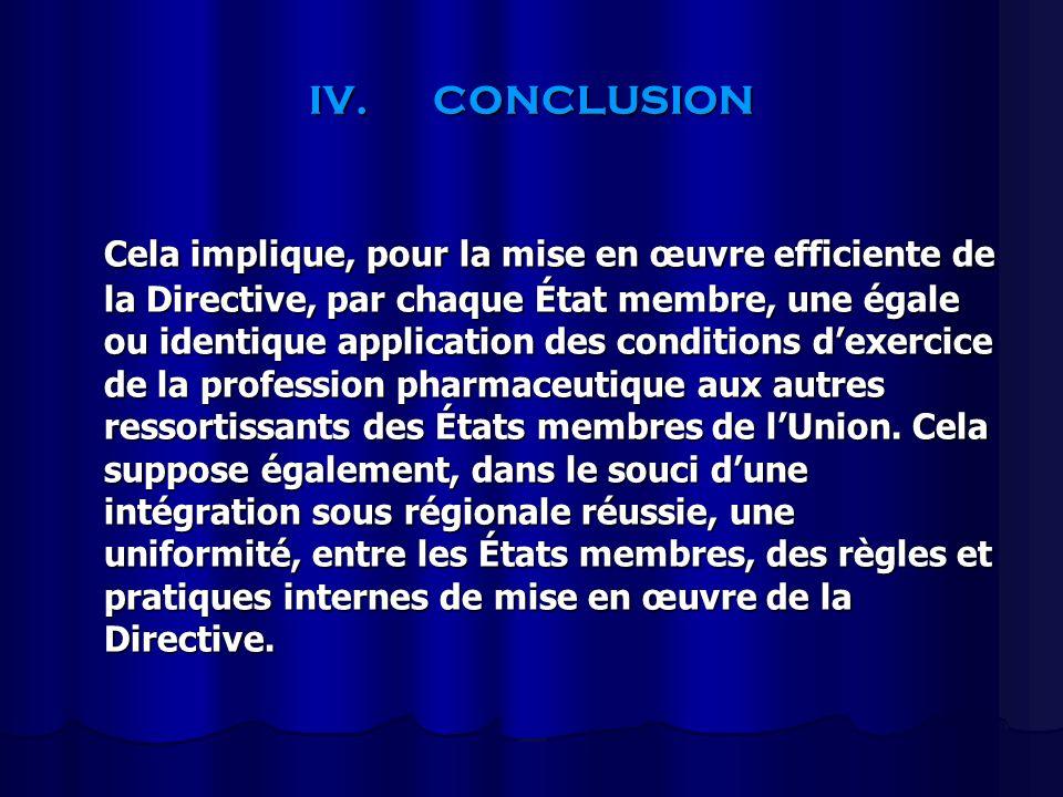 IV.CONCLUSION Cela implique, pour la mise en œuvre efficiente de la Directive, par chaque État membre, une égale ou identique application des conditio