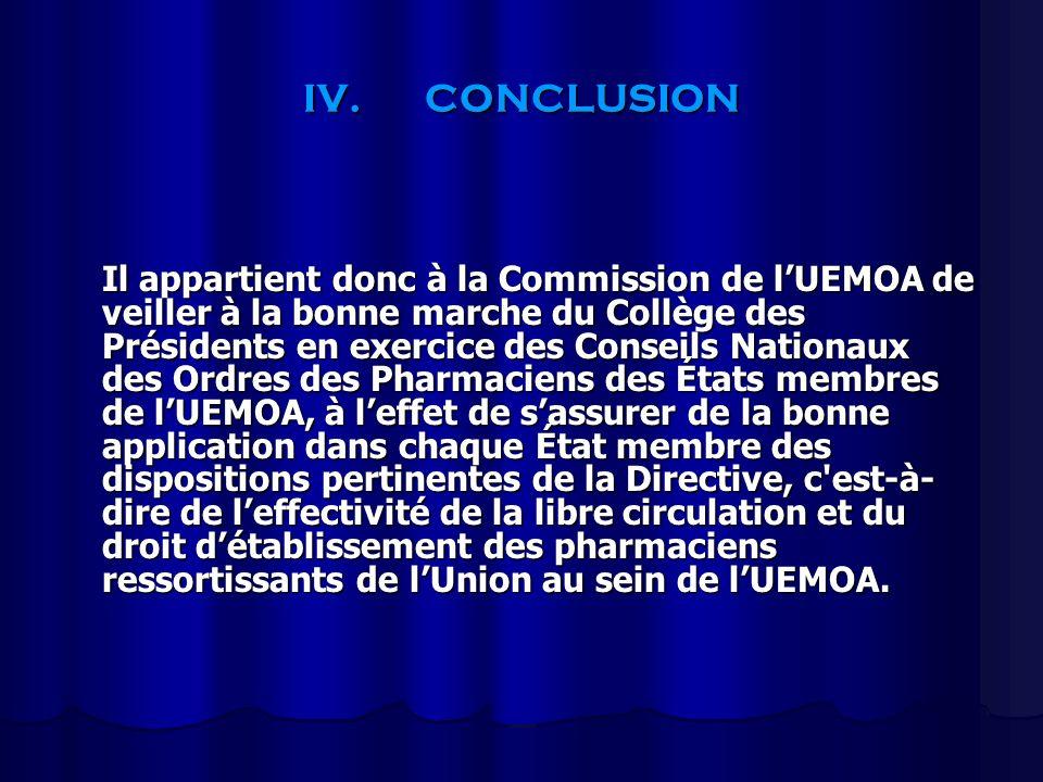 IV.CONCLUSION Il appartient donc à la Commission de lUEMOA de veiller à la bonne marche du Collège des Présidents en exercice des Conseils Nationaux d