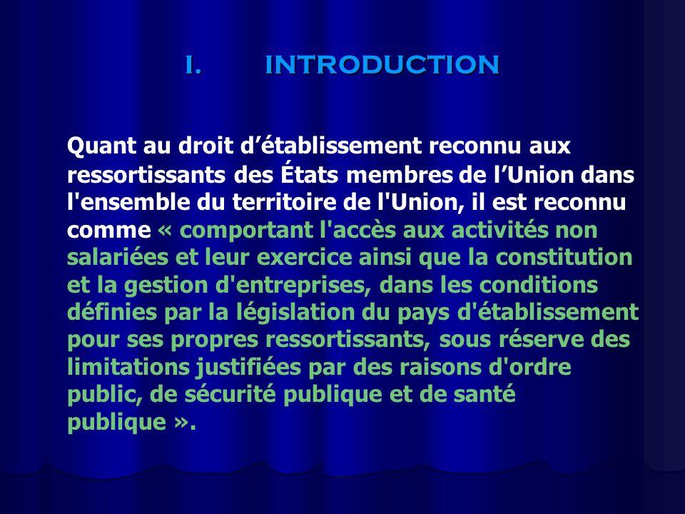 I.INTRODUCTION Quant au droit détablissement reconnu aux ressortissants des États membres de lUnion dans l'ensemble du territoire de l'Union, il est r