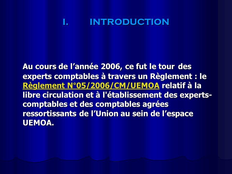 I.INTRODUCTION Au cours de lannée 2006, ce fut le tour des experts comptables à travers un Règlement : le Règlement N°05/2006/CM/UEMOA relatif à la li