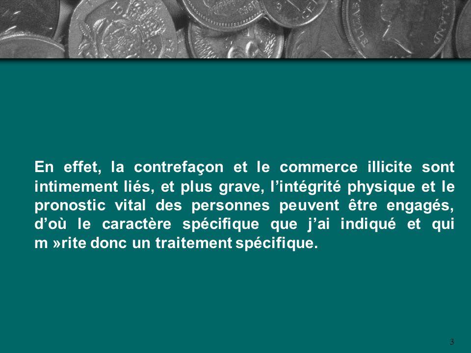 En effet, la contrefaçon et le commerce illicite sont intimement liés, et plus grave, lintégrité physique et le pronostic vital des personnes peuvent