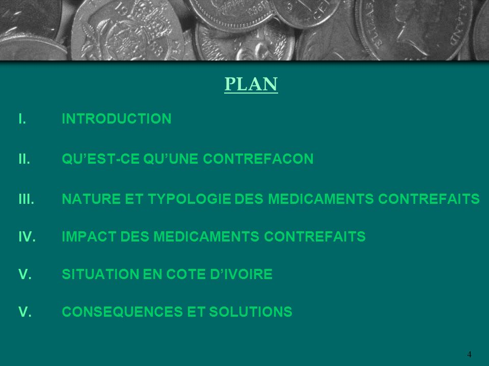 4 PLAN I.INTRODUCTION QUEST-CE QUUNE CONTREFACON III.NATURE ET TYPOLOGIE DES MEDICAMENTS CONTREFAITS IMPACT DES MEDICAMENTS CONTREFAITS V.SITUATION EN