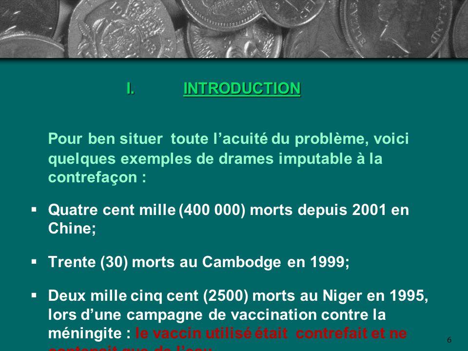 6 I.INTRODUCTION Pour ben situer toute lacuité du problème, voici quelques exemples de drames imputable à la contrefaçon : Quatre cent mille (400 000)