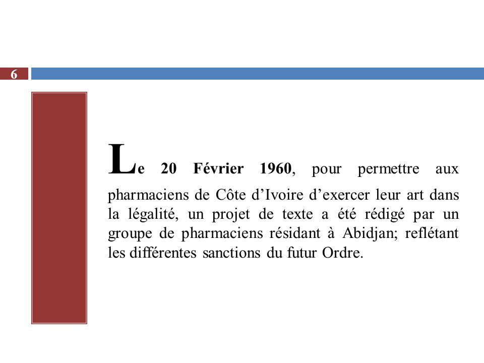 L e 20 Février 1960, pour permettre aux pharmaciens de Côte dIvoire dexercer leur art dans la légalité, un projet de texte a été rédigé par un groupe