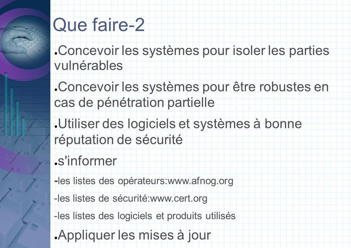 Que faire-2 Concevoir les systèmes pour isoler les parties vulnérables Concevoir les systèmes pour être robustes en cas de pénétration partielle Utili