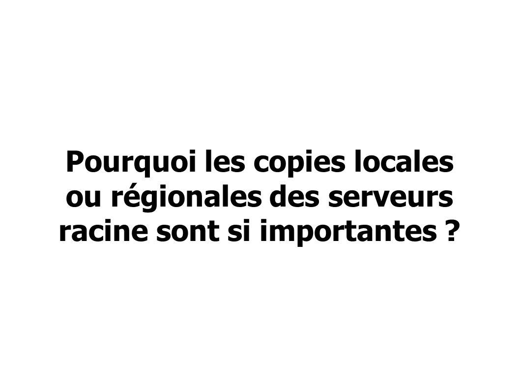 Pourquoi les copies locales ou régionales des serveurs racine sont si importantes