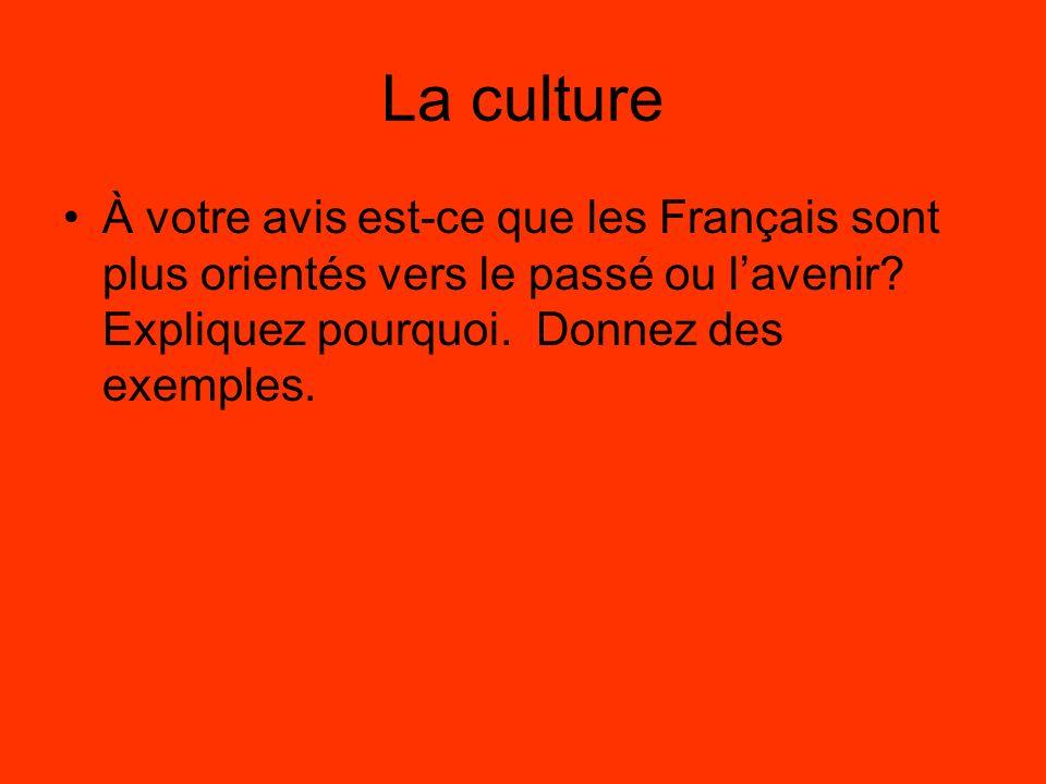 La culture À votre avis est-ce que les Français sont plus orientés vers le passé ou lavenir.