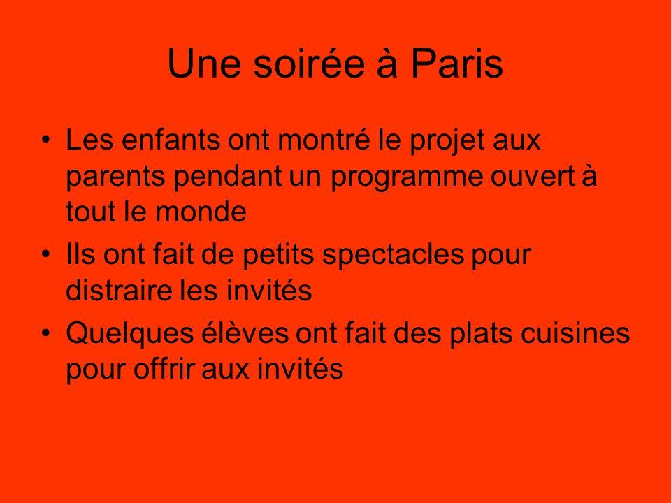 Une soirée à Paris Les enfants ont montré le projet aux parents pendant un programme ouvert à tout le monde Ils ont fait de petits spectacles pour distraire les invités Quelques élèves ont fait des plats cuisines pour offrir aux invités