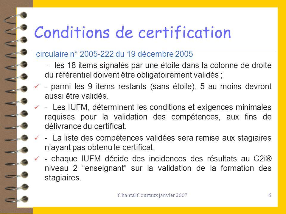 Chantal Courtaux janvier 20077 Dispositif de suivi - - Le groupe national dexperts (nouveaux documents daccompagnement sappuyant sur les enseignements tirés de lévaluation des pratiques mises en œuvre au cours des années 2004-2005 et 2005-2006.) - - Regroupements nationaux pour les IUFM organisés par le ministère (SDTICE) en accord avec la CD-IUFM.