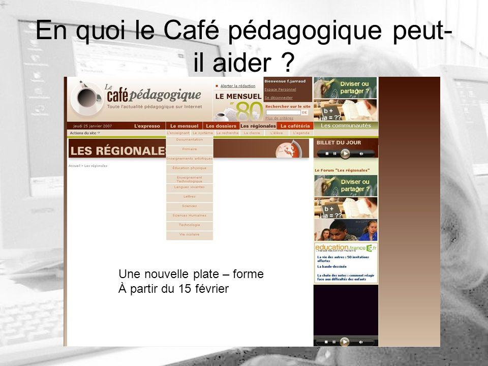 En quoi le Café pédagogique peut- il aider Une nouvelle plate – forme À partir du 15 février