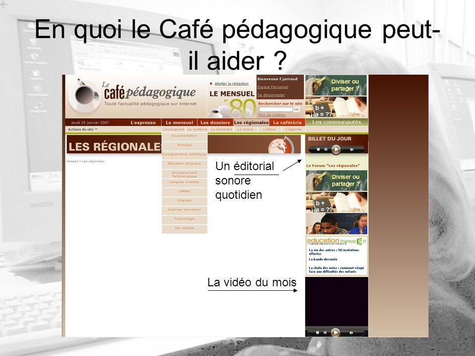 En quoi le Café pédagogique peut- il aider Un éditorial sonore quotidien La vidéo du mois