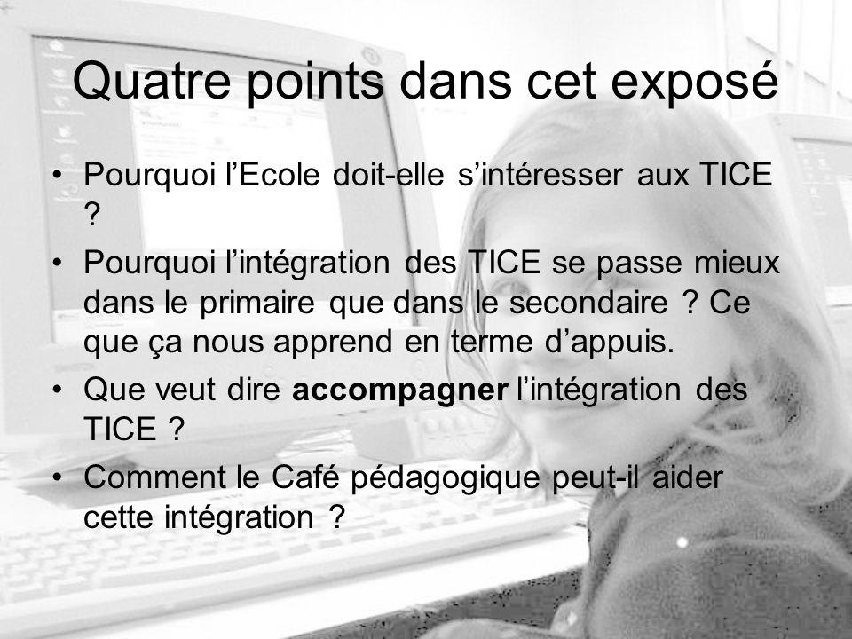 Quatre points dans cet exposé Pourquoi lEcole doit-elle sintéresser aux TICE .